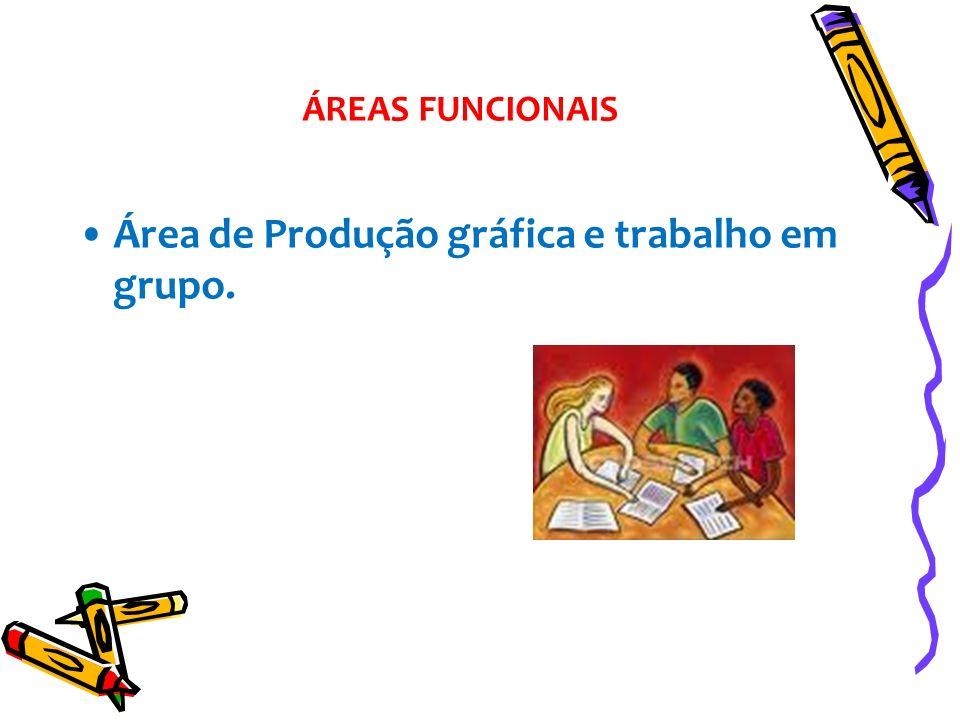 Área de Produção gráfica e trabalho em grupo. ÁREAS FUNCIONAIS