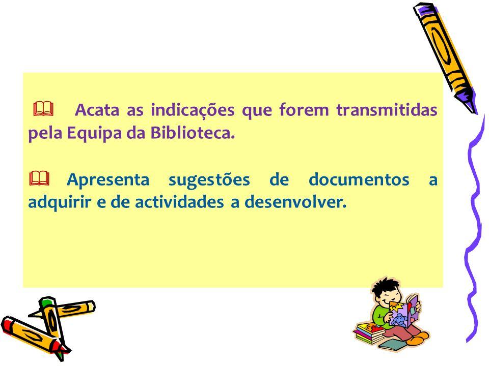 Acata as indicações que forem transmitidas pela Equipa da Biblioteca. Apresenta sugestões de documentos a adquirir e de actividades a desenvolver.