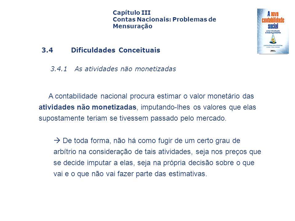 3.4 Dificuldades Conceituais 3.4.1 As atividades não monetizadas Capa da Obra Capítulo III Contas Nacionais: Problemas de Mensuração A contabilidade n