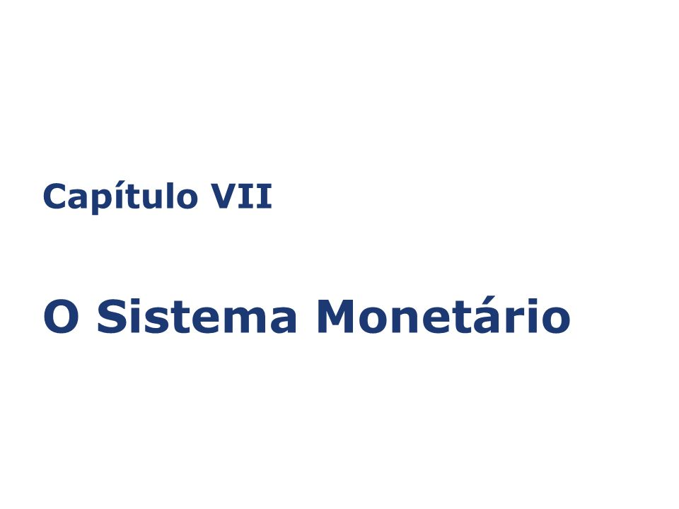 Capítulo VII O Sistema Monetário