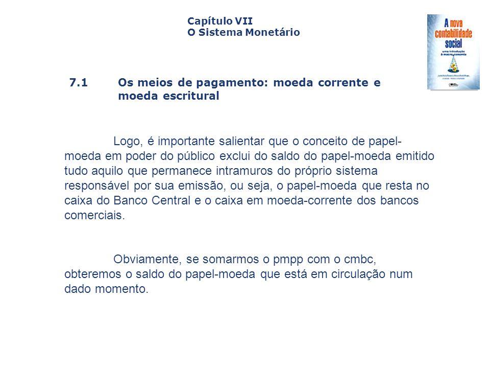 7.1 Os meios de pagamento: moeda corrente e moeda escritural Capa da Obra Capítulo VII O Sistema Monetário Logo, é importante salientar que o conceito