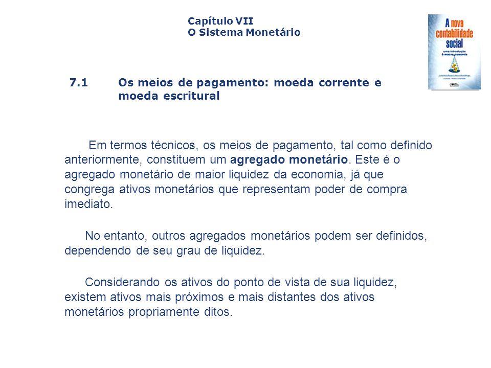 7.1 Os meios de pagamento: moeda corrente e moeda escritural Capa da Obra Capítulo VII O Sistema Monetário Em termos técnicos, os meios de pagamento,