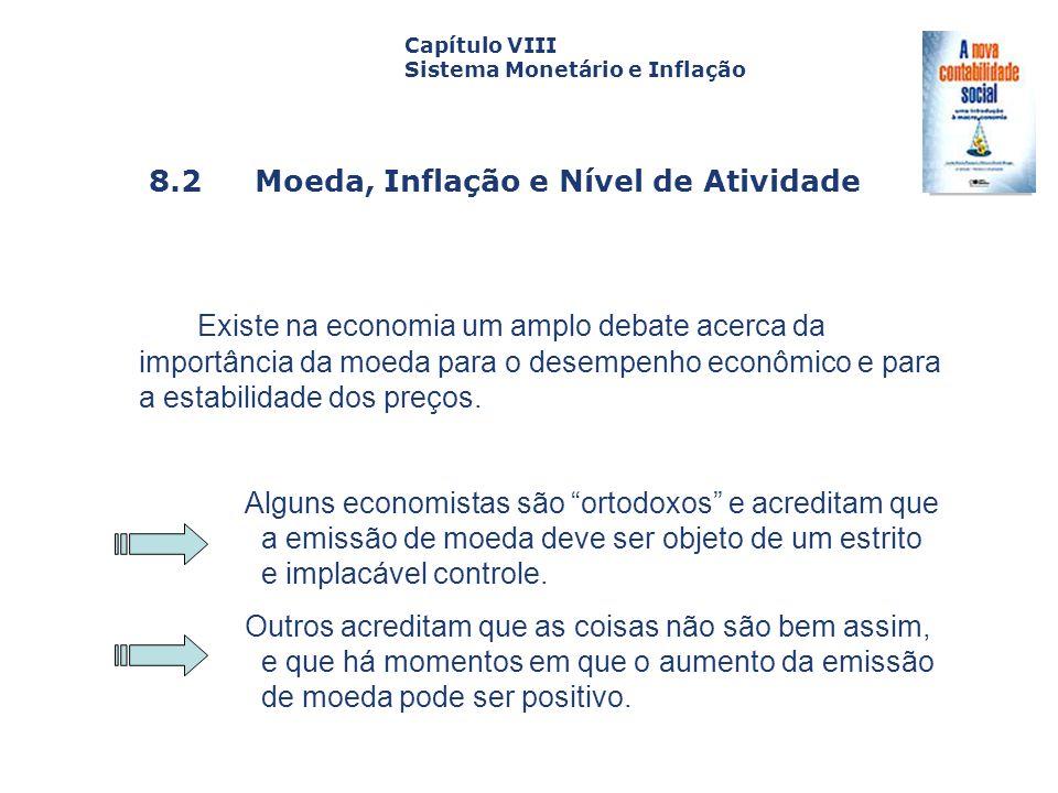 8.2 Moeda, Inflação e Nível de Atividade Capa da Obra Capítulo VIII Sistema Monetário e Inflação Existe na economia um amplo debate acerca da importân