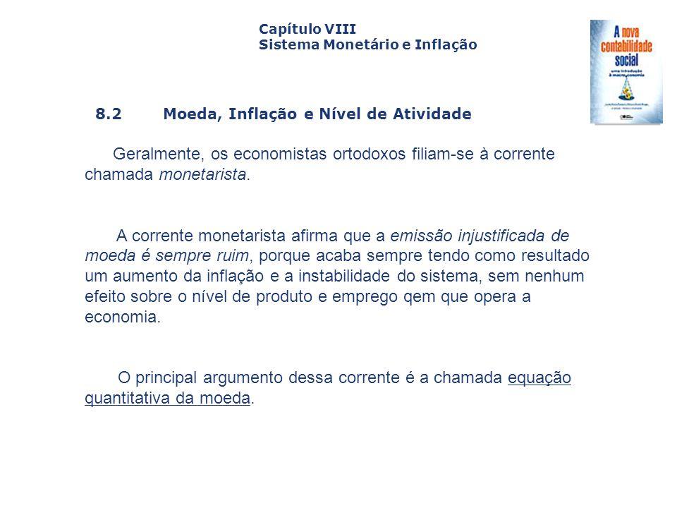 8.2 Moeda, Inflação e Nível de Atividade Capa da Obra Capítulo VIII Sistema Monetário e Inflação Geralmente, os economistas ortodoxos filiam-se à corr