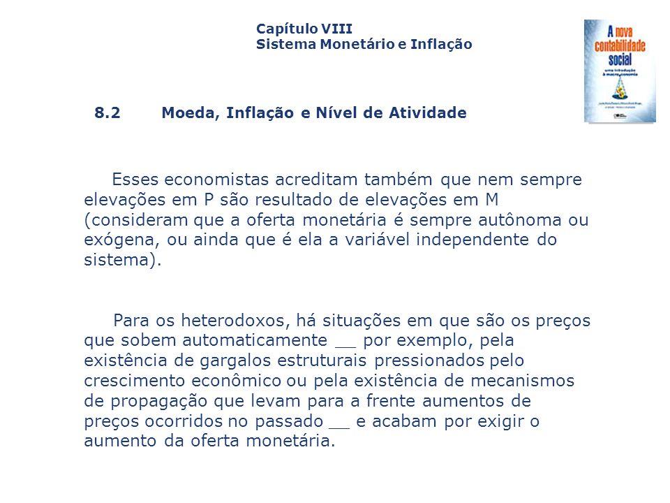 8.2 Moeda, Inflação e Nível de Atividade Capa da Obra Capítulo VIII Sistema Monetário e Inflação Esses economistas acreditam também que nem sempre ele