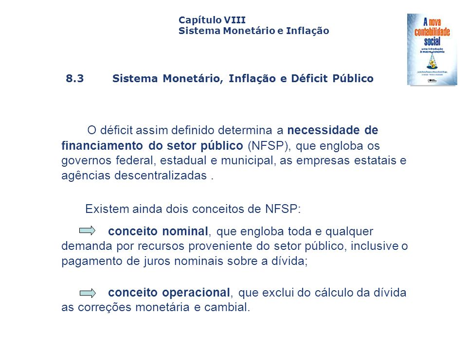 8.3 Sistema Monetário, Inflação e Déficit Público Capa da Obra Capítulo VIII Sistema Monetário e Inflação O déficit assim definido determina a necessi