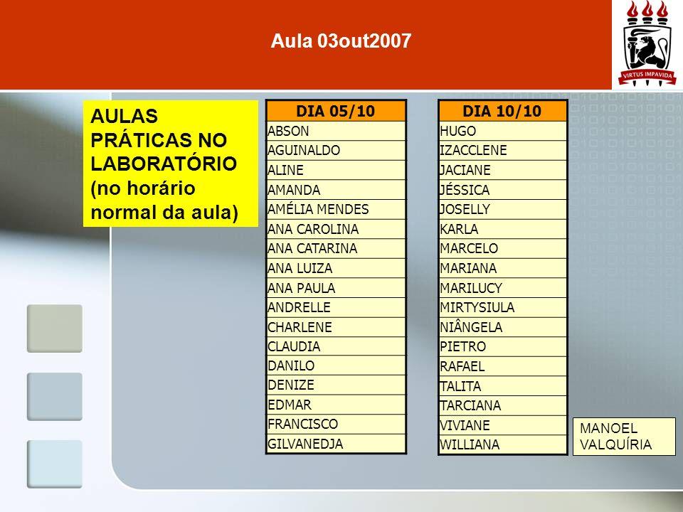 Aula 03out2007 DIA 05/10 ABSON AGUINALDO ALINE AMANDA AMÉLIA MENDES ANA CAROLINA ANA CATARINA ANA LUIZA ANA PAULA ANDRELLE CHARLENE CLAUDIA DANILO DEN