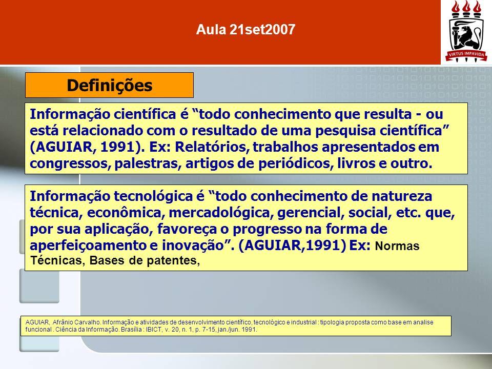 Informação científica é todo conhecimento que resulta - ou está relacionado com o resultado de uma pesquisa científica (AGUIAR, 1991). Ex: Relatórios,