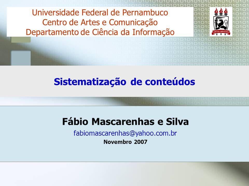 Fábio Mascarenhas e Silva fabiomascarenhas@yahoo.com.br Novembro 2007 Universidade Federal de Pernambuco Centro de Artes e Comunicação Departamento de