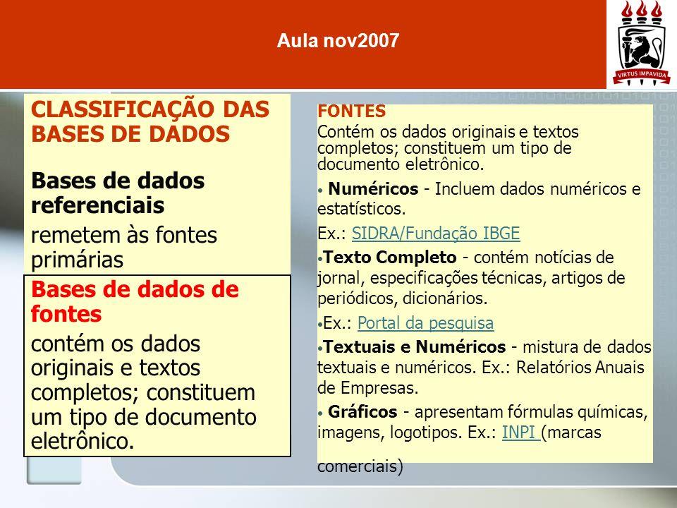CLASSIFICAÇÃO DAS BASES DE DADOS Bases de dados referenciais remetem às fontes primárias Bases de dados de fontes contém os dados originais e textos c