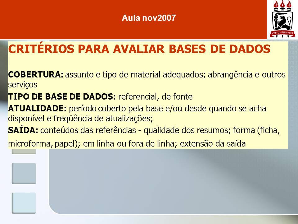 CRITÉRIOS PARA AVALIAR BASES DE DADOS COBERTURA: assunto e tipo de material adequados; abrangência e outros serviços TIPO DE BASE DE DADOS: referencia