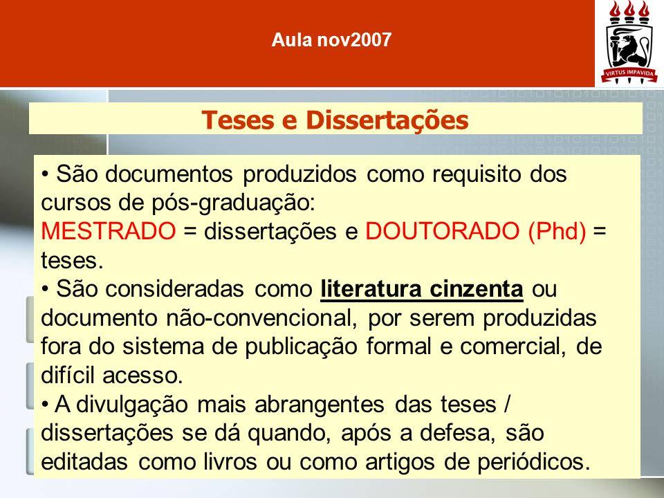 Teses e Dissertações São documentos produzidos como requisito dos cursos de pós-graduação: MESTRADO = dissertações e DOUTORADO (Phd) = teses. São cons