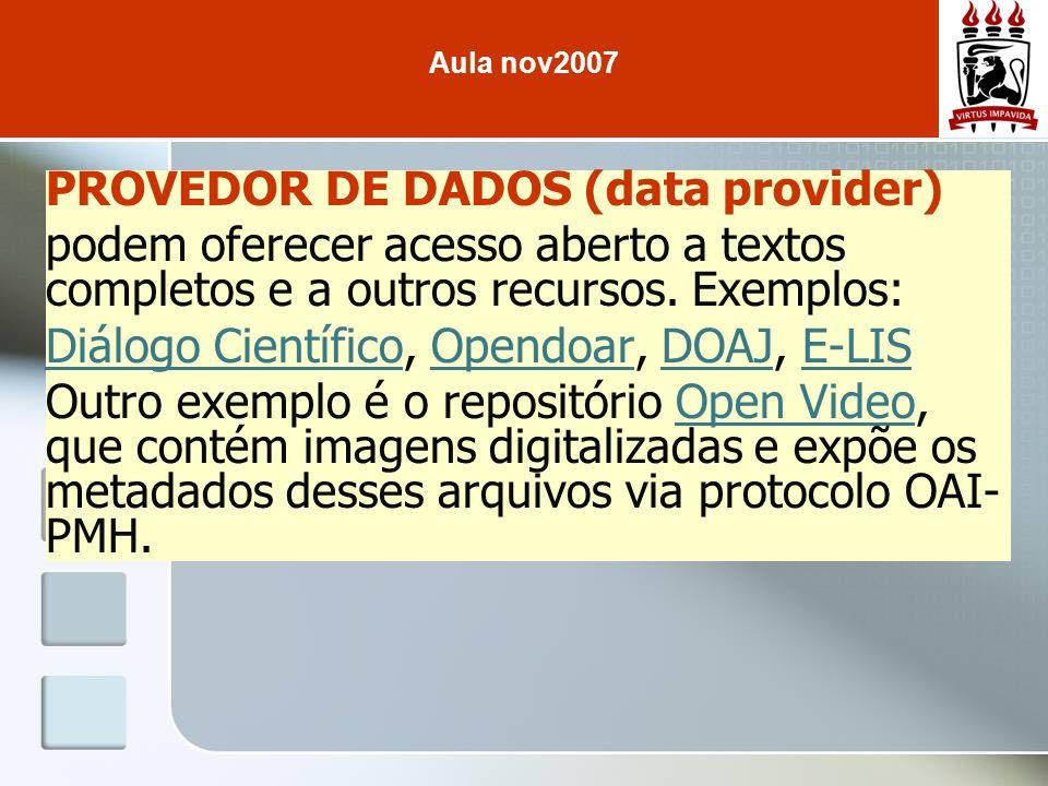 PROVEDOR DE DADOS (data provider) podem oferecer acesso aberto a textos completos e a outros recursos. Exemplos: Diálogo CientíficoDiálogo Científico,