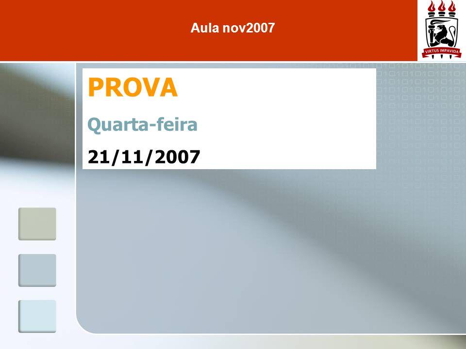 PROVA Quarta-feira 21/11/2007 Aula nov2007
