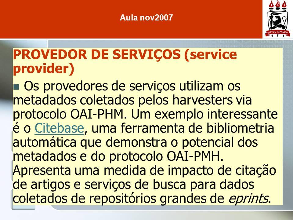 PROVEDOR DE SERVIÇOS (service provider) Os provedores de serviços utilizam os metadados coletados pelos harvesters via protocolo OAI-PHM. Um exemplo i
