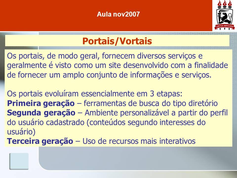 Portais/Vortais Os portais, de modo geral, fornecem diversos serviços e geralmente é visto como um site desenvolvido com a finalidade de fornecer um a