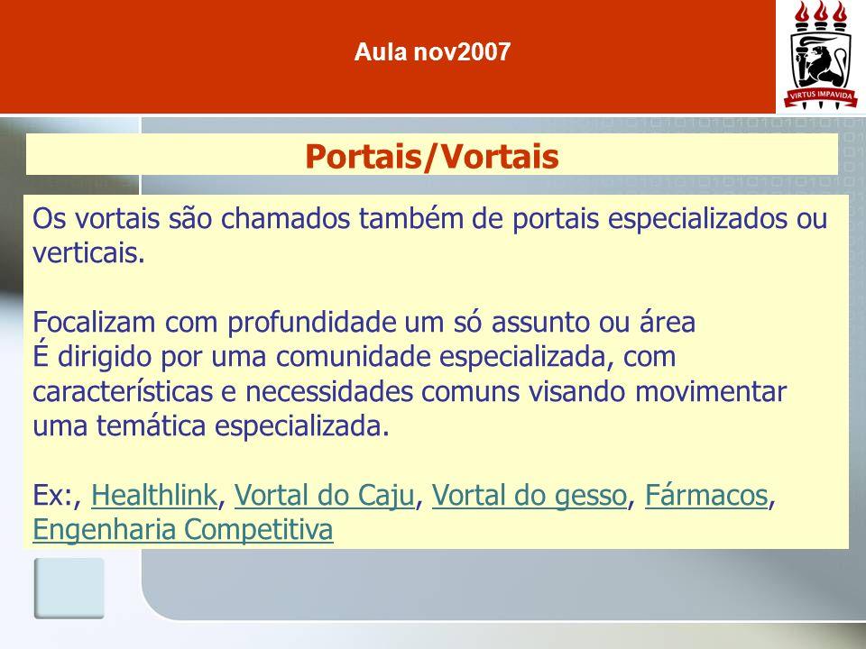 Portais/Vortais Os vortais são chamados também de portais especializados ou verticais. Focalizam com profundidade um só assunto ou área É dirigido por