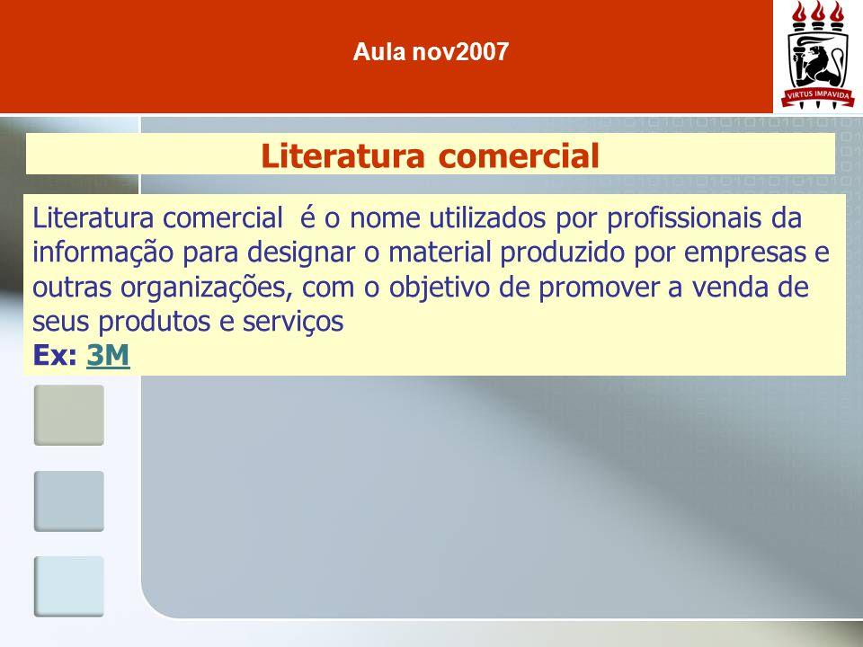 Literatura comercial Literatura comercial é o nome utilizados por profissionais da informação para designar o material produzido por empresas e outras