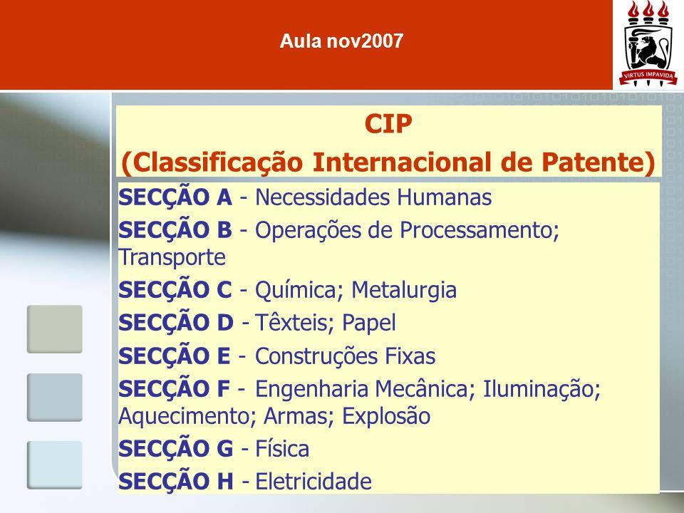 CIP (Classificação Internacional de Patente) SECÇÃO A -Necessidades Humanas SECÇÃO B -Operações de Processamento; Transporte SECÇÃO C -Química; Metalu
