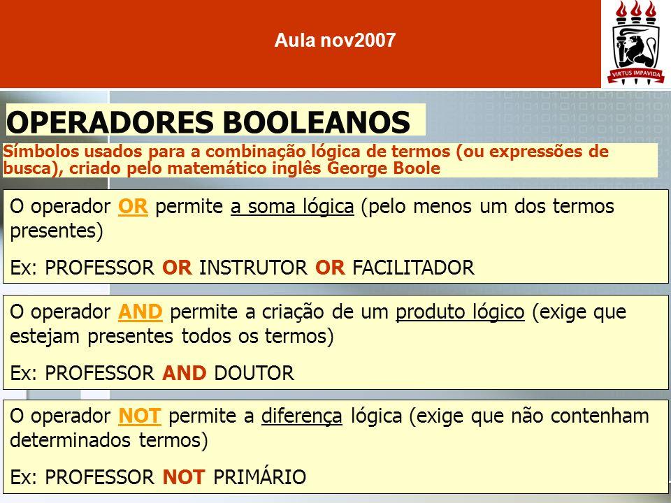 OPERADORES BOOLEANOS Símbolos usados para a combinação lógica de termos (ou expressões de busca), criado pelo matemático inglês George Boole O operado