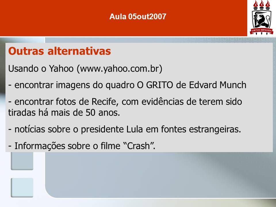 Outras alternativas Usando o Yahoo (www.yahoo.com.br) - encontrar imagens do quadro O GRITO de Edvard Munch - encontrar fotos de Recife, com evidência