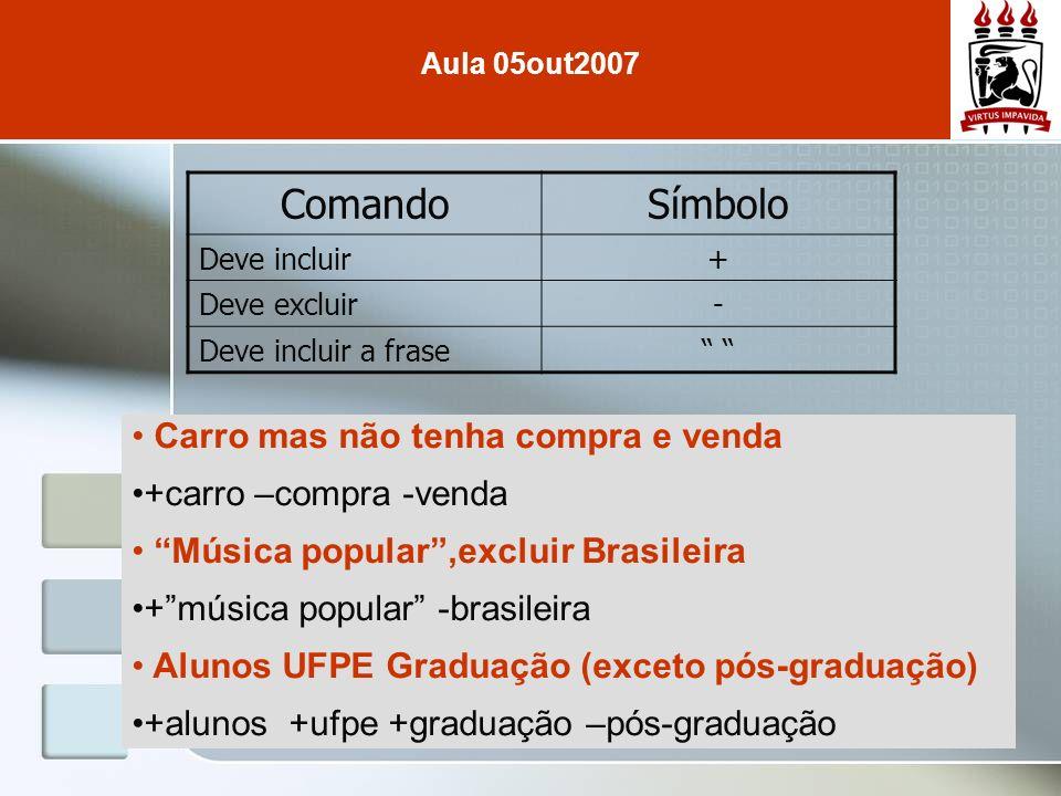 Carro mas não tenha compra e venda +carro –compra -venda Música popular,excluir Brasileira +música popular -brasileira Alunos UFPE Graduação (exceto p