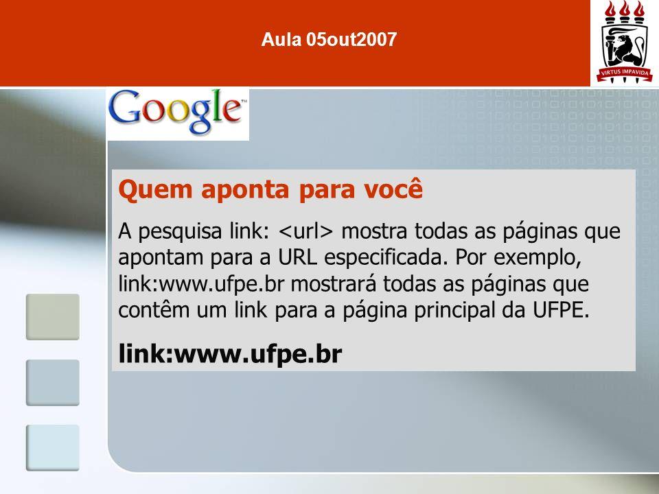 Quem aponta para você A pesquisa link: mostra todas as páginas que apontam para a URL especificada. Por exemplo, link:www.ufpe.br mostrará todas as pá
