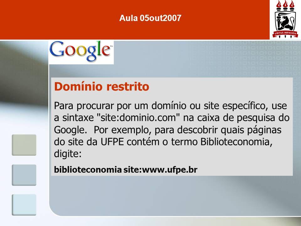 Domínio restrito Para procurar por um domínio ou site específico, use a sintaxe