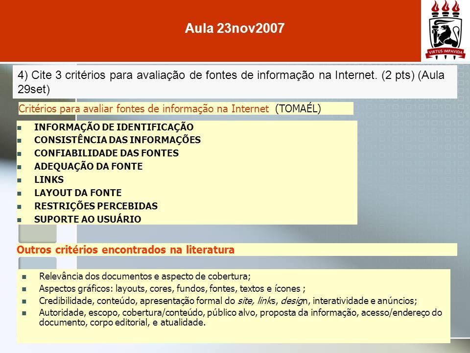 4) Cite 3 critérios para avaliação de fontes de informação na Internet.