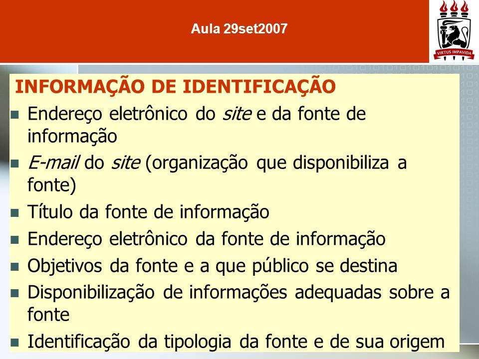 INFORMAÇÃO DE IDENTIFICAÇÃO Endereço eletrônico do site e da fonte de informação E-mail do site (organização que disponibiliza a fonte) Título da font