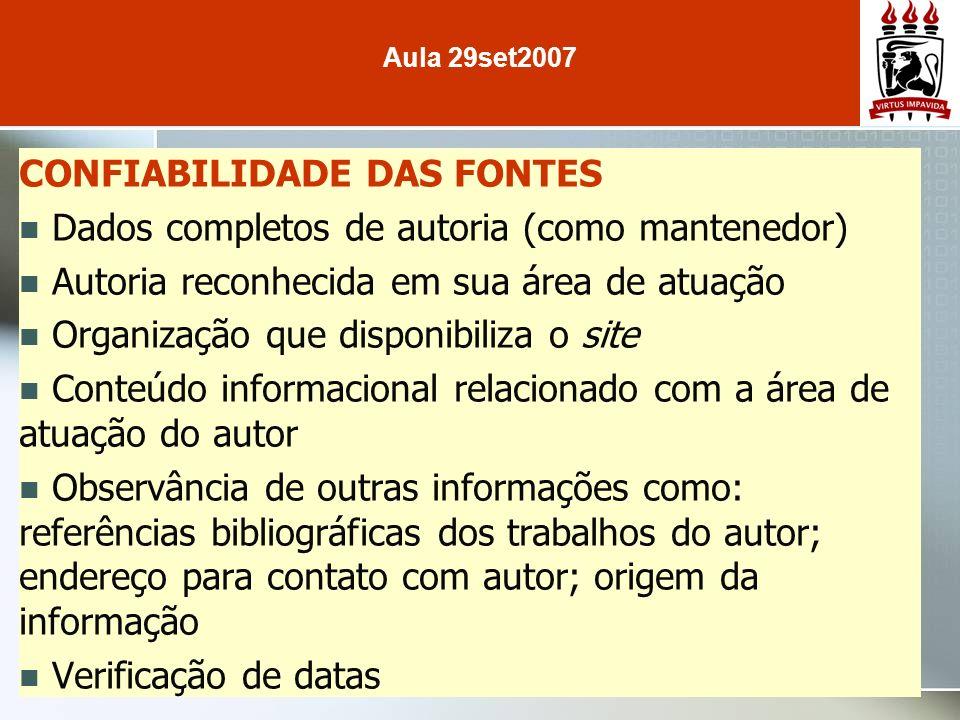 CONFIABILIDADE DAS FONTES Dados completos de autoria (como mantenedor) Autoria reconhecida em sua área de atuação Organização que disponibiliza o site