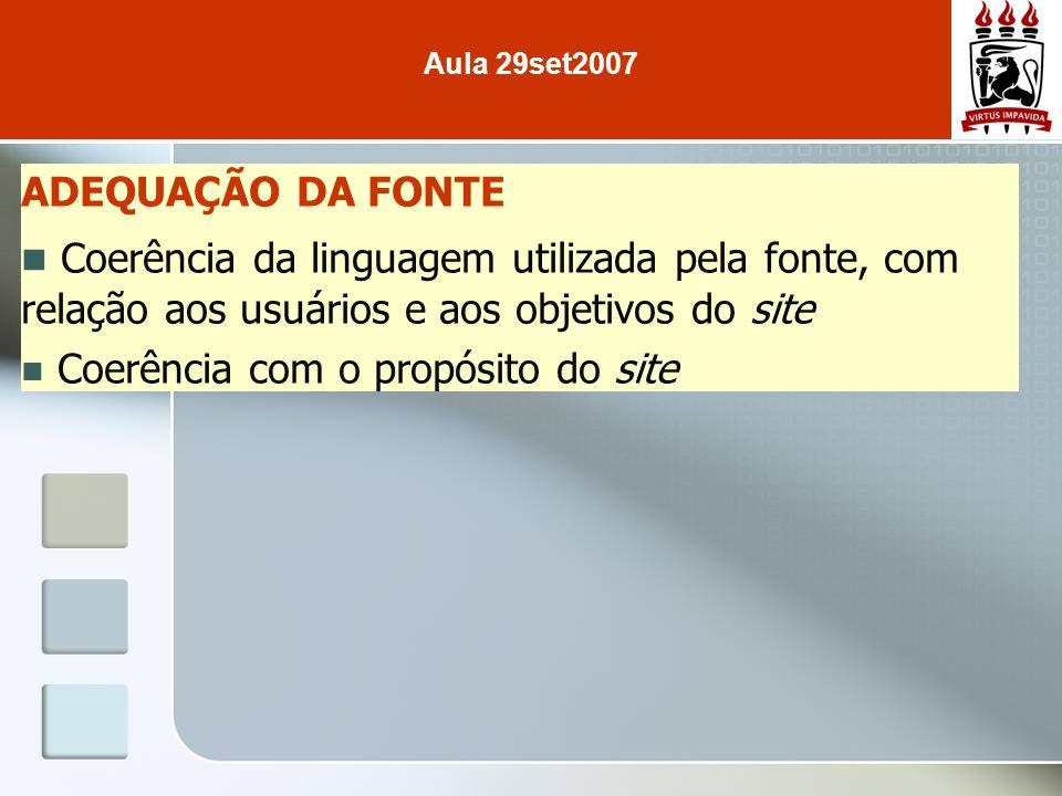 ADEQUAÇÃO DA FONTE Coerência da linguagem utilizada pela fonte, com relação aos usuários e aos objetivos do site Coerência com o propósito do site Aul