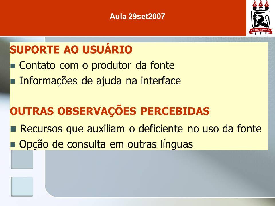 SUPORTE AO USUÁRIO Contato com o produtor da fonte Informações de ajuda na interface OUTRAS OBSERVAÇÕES PERCEBIDAS Recursos que auxiliam o deficiente