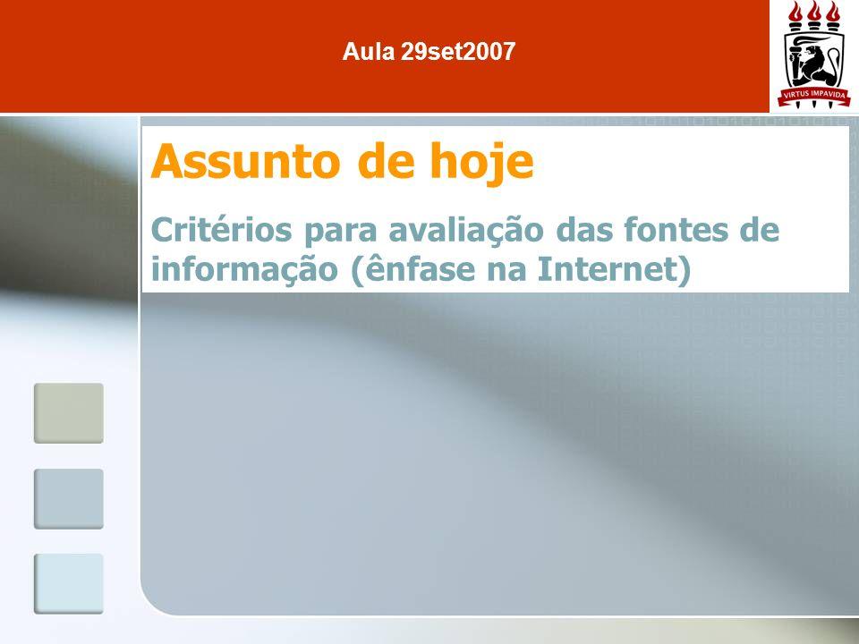 Assunto de hoje Critérios para avaliação das fontes de informação (ênfase na Internet) Aula 29set2007