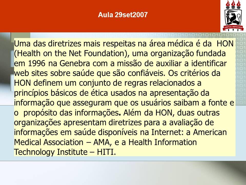 Uma das diretrizes mais respeitas na área médica é da HON (Health on the Net Foundation), uma organização fundada em 1996 na Genebra com a missão de a
