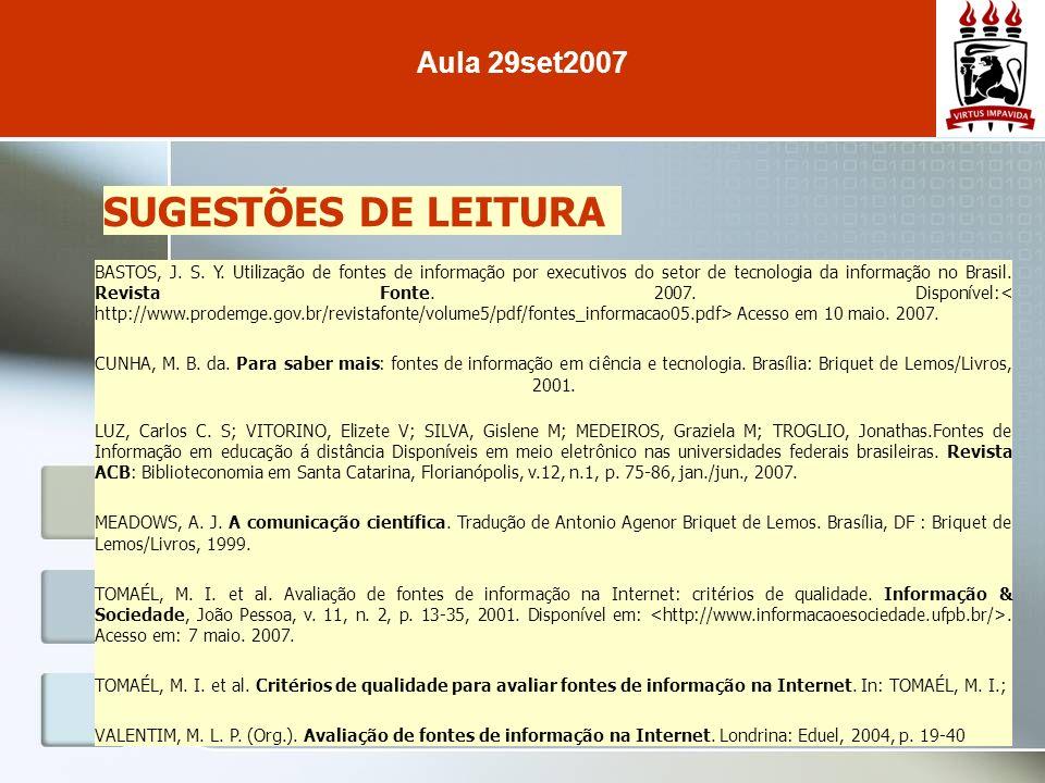 SUGESTÕES DE LEITURA BASTOS, J. S. Y. Utilização de fontes de informação por executivos do setor de tecnologia da informação no Brasil. Revista Fonte.