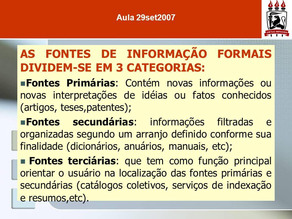 AS FONTES DE INFORMAÇÃO FORMAIS DIVIDEM-SE EM 3 CATEGORIAS: Fontes Primárias: Contém novas informações ou novas interpretações de idéias ou fatos conh