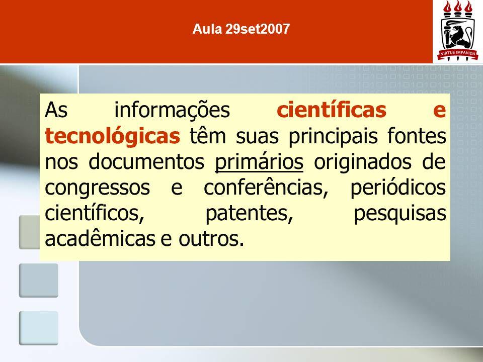 As informações científicas e tecnológicas têm suas principais fontes nos documentos primários originados de congressos e conferências, periódicos cien