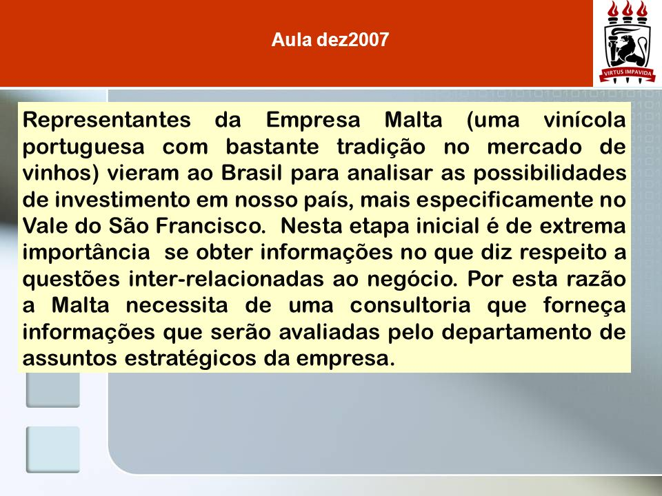 Representantes da Empresa Malta (uma vinícola portuguesa com bastante tradição no mercado de vinhos) vieram ao Brasil para analisar as possibilidades de investimento em nosso país, mais especificamente no Vale do São Francisco.