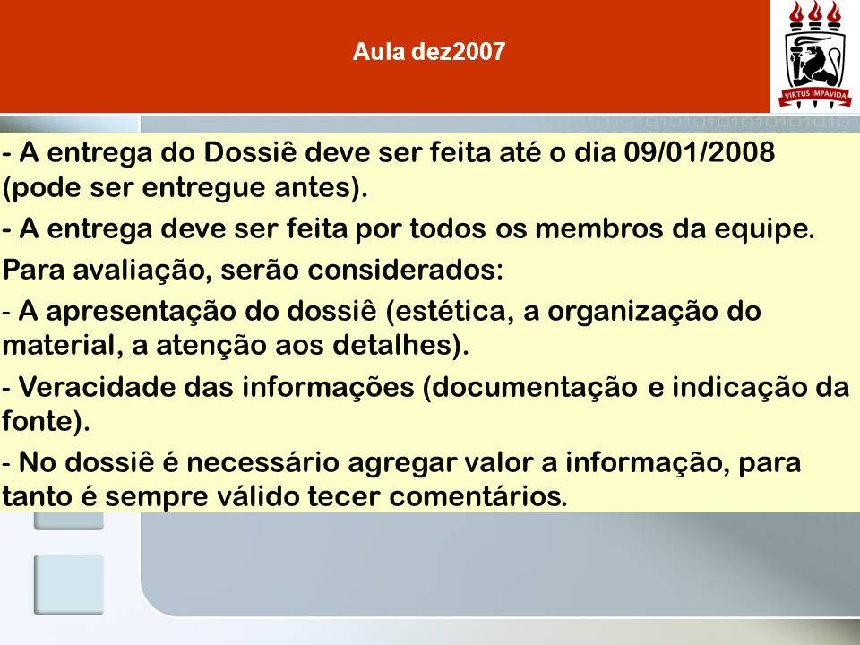 - A entrega do Dossiê deve ser feita até o dia 09/01/2008 (pode ser entregue antes). - A entrega deve ser feita por todos os membros da equipe. Para a