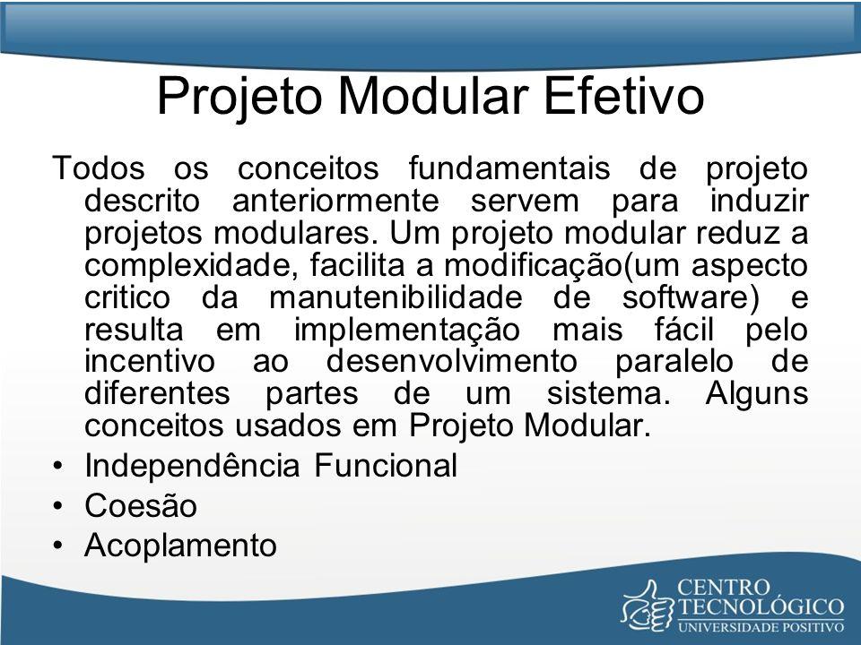 Projeto Modular Efetivo Todos os conceitos fundamentais de projeto descrito anteriormente servem para induzir projetos modulares. Um projeto modular r