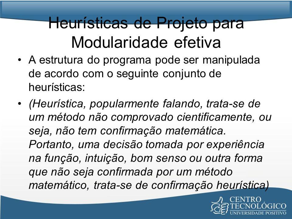 Heurísticas de Projeto para Modularidade efetiva A estrutura do programa pode ser manipulada de acordo com o seguinte conjunto de heurísticas: (Heurís