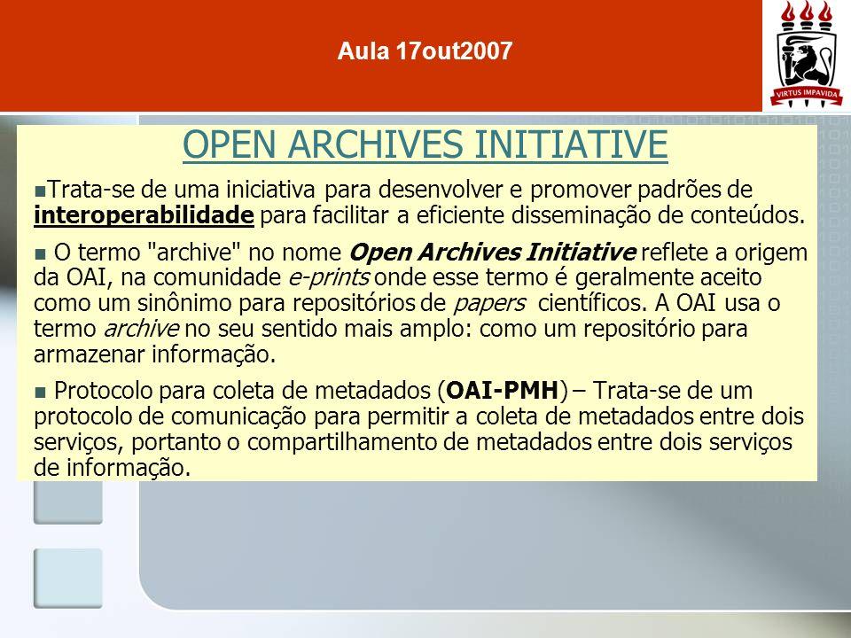OPEN ARCHIVES INITIATIVE Trata-se de uma iniciativa para desenvolver e promover padrões de interoperabilidade para facilitar a eficiente disseminação de conteúdos.