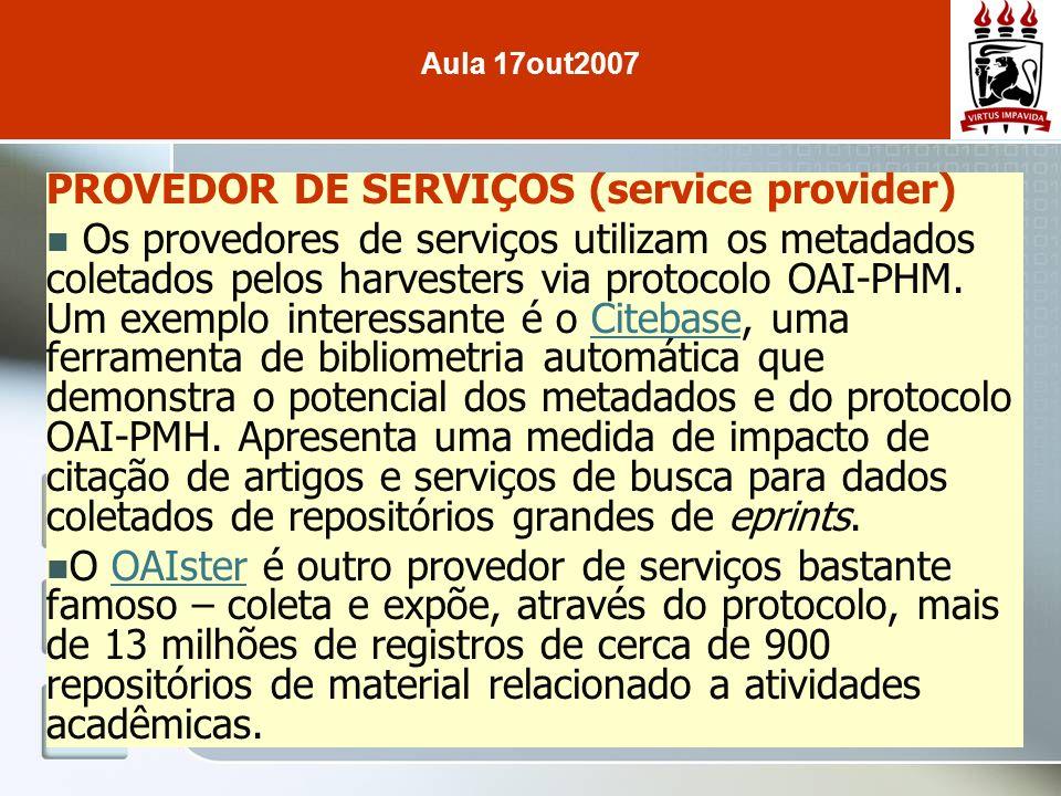 PROVEDOR DE SERVIÇOS (service provider) Os provedores de serviços utilizam os metadados coletados pelos harvesters via protocolo OAI-PHM.