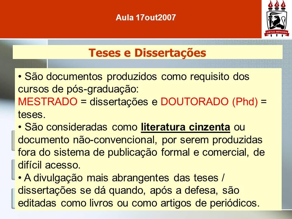Teses e Dissertações São documentos produzidos como requisito dos cursos de pós-graduação: MESTRADO = dissertações e DOUTORADO (Phd) = teses.