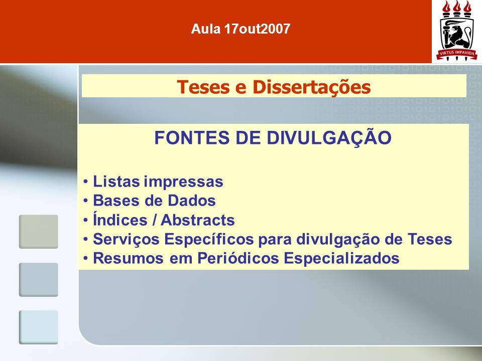 Teses e Dissertações FONTES DE DIVULGAÇÃO Listas impressas Bases de Dados Índices / Abstracts Serviços Específicos para divulgação de Teses Resumos em Periódicos Especializados Aula 17out2007