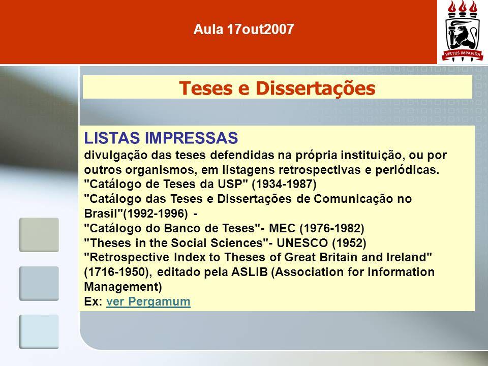 Teses e Dissertações LISTAS IMPRESSAS divulgação das teses defendidas na própria instituição, ou por outros organismos, em listagens retrospectivas e periódicas.