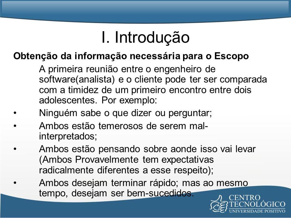 I. Introdução Obtenção da informação necessária para o Escopo A primeira reunião entre o engenheiro de software(analista) e o cliente pode ter ser com