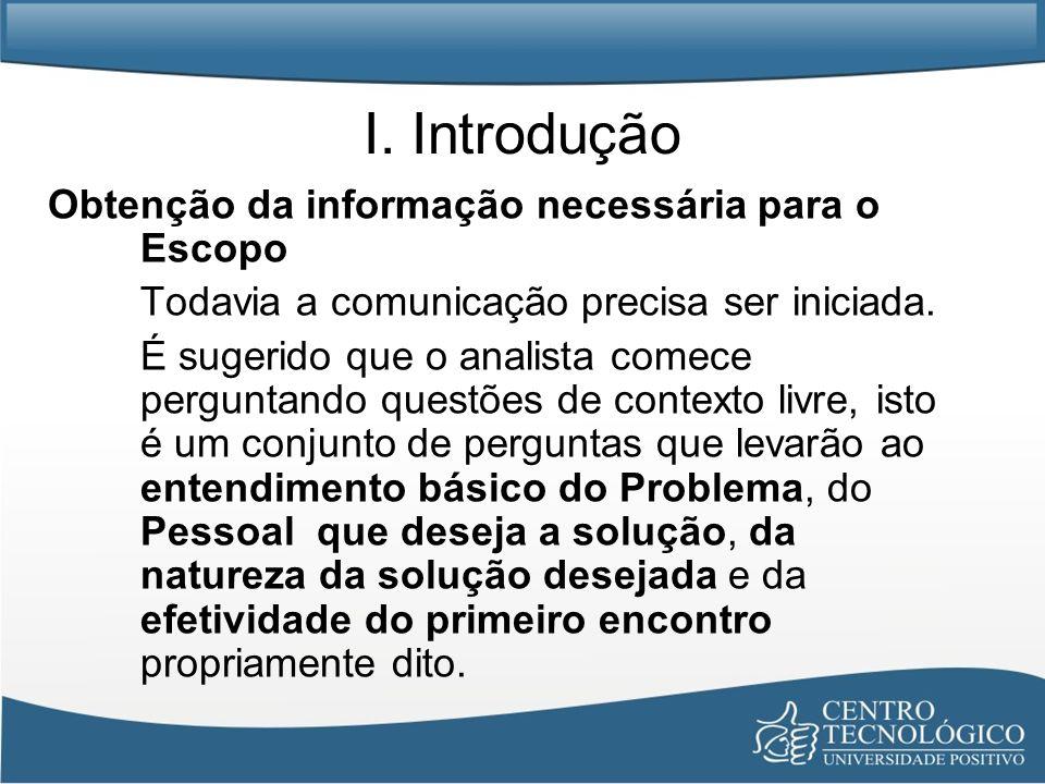 I. Introdução Obtenção da informação necessária para o Escopo Todavia a comunicação precisa ser iniciada. É sugerido que o analista comece perguntando