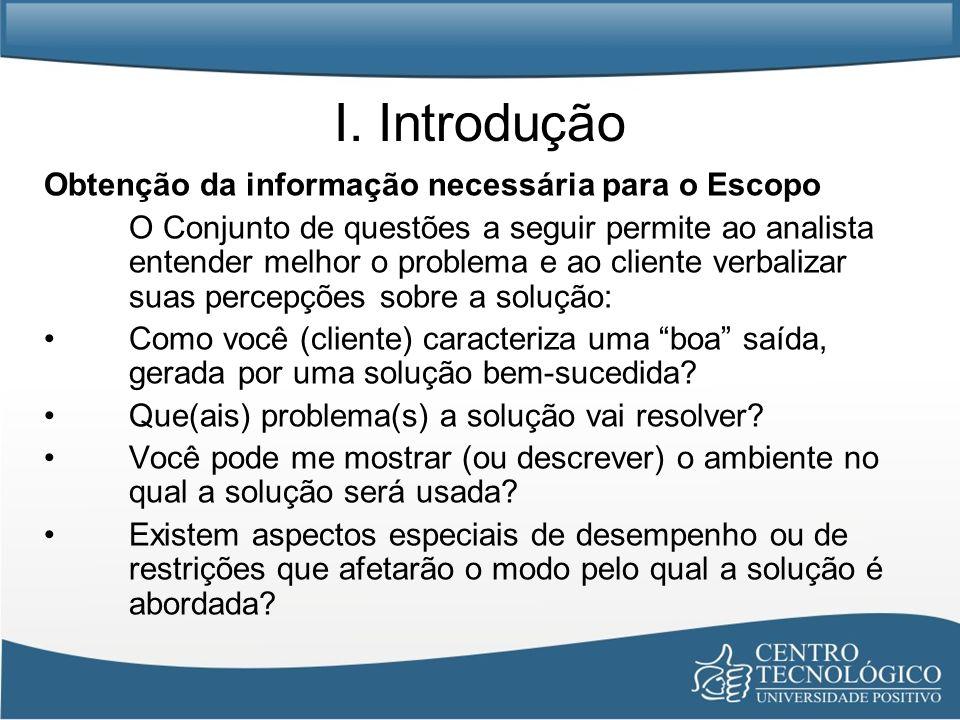 I. Introdução Obtenção da informação necessária para o Escopo O Conjunto de questões a seguir permite ao analista entender melhor o problema e ao clie